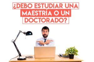 Debo estudiar maestría o doctorado